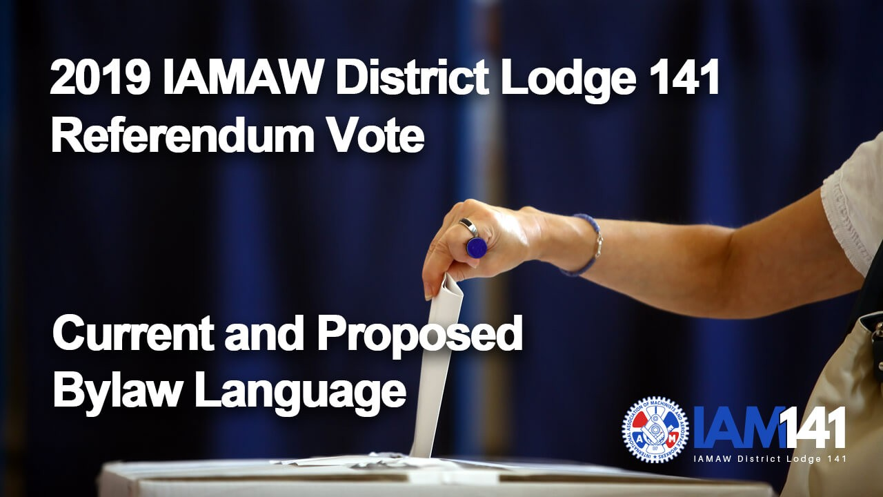 (Archives) IAMAW District Lodge 141 Referendum Vote Current and Proposed Bylaw Language